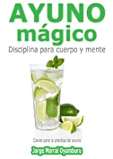 Ayuno M¨¢gico. Disciplina para cuerpo y mente. Claves para ayunar (Diez a?os m¨¢s joven en s¨®lo 21 dias) (Spanish Edition)