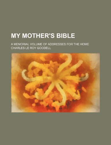 My Mother's Bible; A Memorial Volume of Addresses for the Home