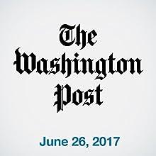 June 26, 2017 Magazine Audio Auteur(s) :  The Washington Post Narrateur(s) : Sam Scholl