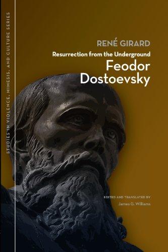 René Girard - Resurrection from the Underground: Feodor Dostoevsky