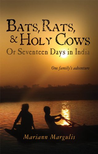 Bats, Rats and Holy Cows or Seventeen Days in India: One family's adventure