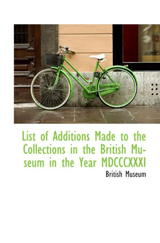 List of Additions Made to the Collections in the British Museum in the Year MDCCCXXXI