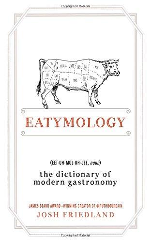 Eatymology: The Dictionary of Modern Gastronomy