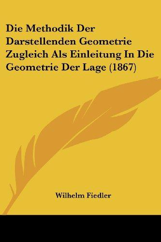 Die Methodik Der Darstellenden Geometrie Zugleich ALS Einleitung in Die Geometrie Der Lage (1867)