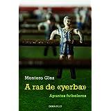 """A ras de """"yerba"""": Apuntes futboleros (ENSAYO-CRÓNICA)"""