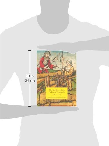 The Artillery of the Dukes of Burgundy, 1363-1477 (Armour and Weapons)