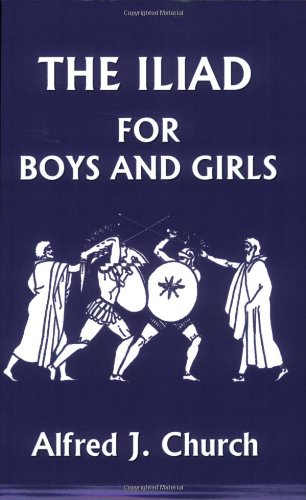 The Iliad for Boys and Girls (Yesterday's Classics)