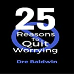 25 Reasons to Quit Worrying: Stop Your Automatic Down Payments on Failure | Dre Baldwin