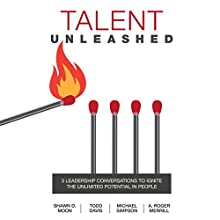 Talent Unleashed: 3 Leadership Conversations to Ignite the Unlimited Potential in People Audiobook by Shawn D. Moon, Todd Davis, Michael Simpson, A. Roger Merrill Narrated by Shawn D. Moon