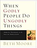Beth Moore When Godly People Do Ungodly Things: Member Book