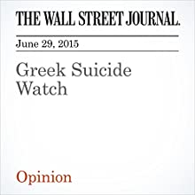 Greek Suicide Watch (       UNABRIDGED) by The Wall Street Journal Narrated by Ken Borgers