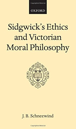 Sidgwick's Ethics and Victorian Moral Philosophy (Oxford Scholarly Classics)