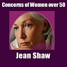 Concerns of Women Over 50: Thoughts and Anxieties Keeping Middle Aged Baby Boomer Women Awake at Night (       UNABRIDGED) by Jean Shaw Narrated by Jean Shaw