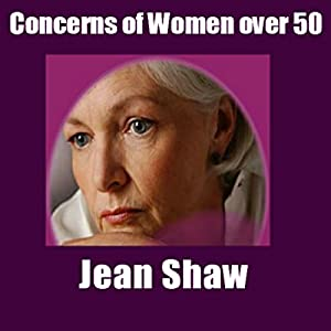 Concerns of Women Over 50: Thoughts and Anxieties Keeping Middle Aged Baby Boomer Women Awake at Night | [Jean Shaw]