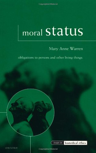 Moral Status: Obligations to Persons and Other Living Things (Issues in Biomedical Ethics)