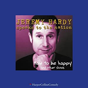 Jeremy Hardy Speaks to the Nation: How to Be Happy and Other Shows | [Jeremy Hardy]