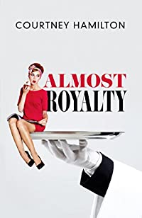 Almost Royalty: A Romantic Comedy...of Sorts by Courtney Hamilton ebook deal