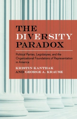 The Diversity Paradox: Political Parties, Legislatures, and the Organizational Foundations of Representation in America