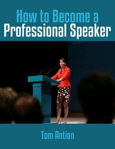 How To Become A Professional Speaker (Professional Speaking Book 1)