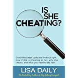 Is She Cheating?  : Crack The Cheat Code And Find Out RIGHT NOW If She Is Cheating Or Not, Why She Cheats, And What You Need To Do Next -- Surviving Infidelity (Affairs and Infidelity Book 2) ~ Lisa Daily