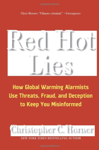 Red Hot Lies: How Global Warming Alarmists Use Threats, Fraud, and Deception to Keep You Misinformed: Christopher C. Horner: 9781596985384: Amazon.com: Books