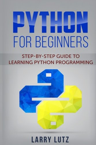 Python for beginners: Step-By-Step Guide to Learning Python Programming [Lutz, Larry] (Tapa Blanda)