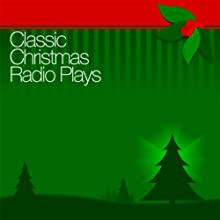 Classic Christmas Radio Plays  by Campbell Playhouse, Author's Playhouse, Lux Radio Theatre,  more Narrated by Orson Welles, Lionel Barrymore, Maureen O'Hara, John Payne, Edmund Gwenn, Roddy McDowall, Ruth Hussey