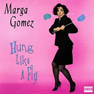 Hung Like a Fly | [Marga Gomez]