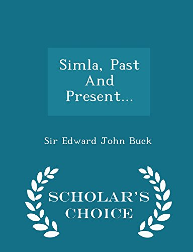 Simla, Past And Present... - Scholar's Choice Edition