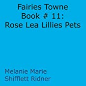 Fairies Towne Book # 11: Rose Lea Lillies Pets | [Melanie Marie Shifflett Ridner]