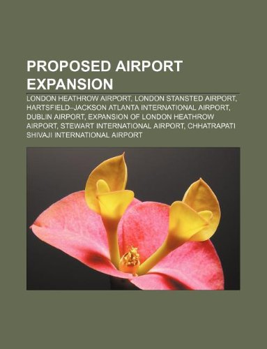 Proposed airport expansion: London Heathrow Airport, London Stansted Airport, Hartsfield-Jackson Atlanta International Airport, Dublin Airport