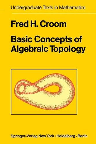 Basic Concepts of Algebraic Topology (Undergraduate Texts in Mathematics), by Fred H. Croom