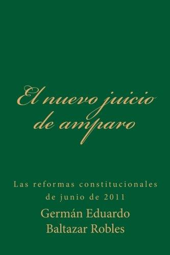 El nuevo juicio de amparo: Las reformas constitucionales de junio de 2011  [Baltazar Robles, German Eduardo] (Tapa Blanda)