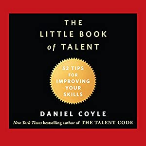 The Little Book of Talent: 52 Tips for Improving Your Skills Audiobook by Daniel Coyle Narrated by Grover Gardner