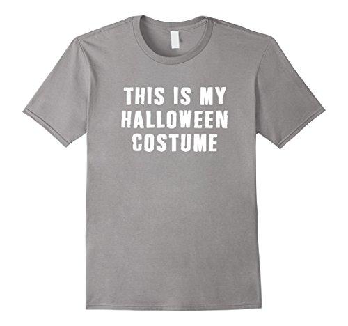 [Men's This Is My Halloween Costume T-Shirt Best Funny Tee Novelty Medium Slate] (Worst Ideas For Halloween Costumes)