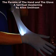 The Parable of the Hand and the Glove: A Spiritual Awakening Audiobook by Allen Smithson Narrated by Allen Smithson