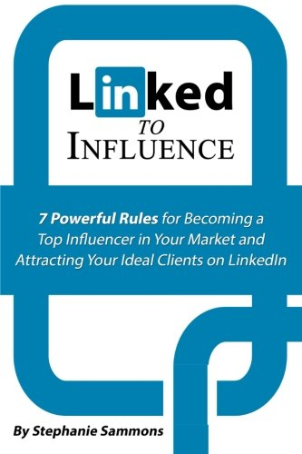 Linked-to-Influence-7-Powerful-Rules-for-Becoming-a-Top-Influencer-in-Your-Market-and-Attracting-Your-Ideal-Clients-on-LinkedIn