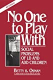 img - for No One to Play with: Social Problems of LD and ADD Children, Revised Edition by Betty B. Osman (1996-02-03) book / textbook / text book