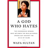 A God Who Hates: The Courageous Woman Who Inflamed the Muslim World Speaks Out Against the Evils of Islam ~ Wafa Sultan