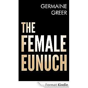 The Female Eunuch (English Edition)