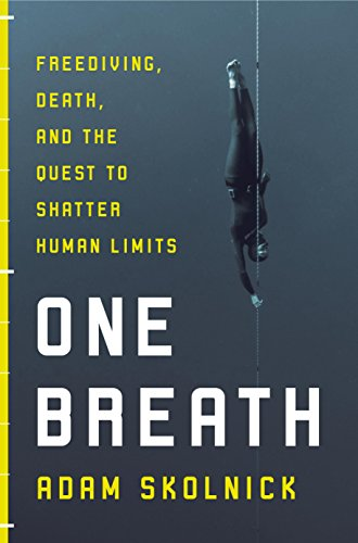 Download One Breath: Freediving, Death, and the Quest to Shatter Human Limits