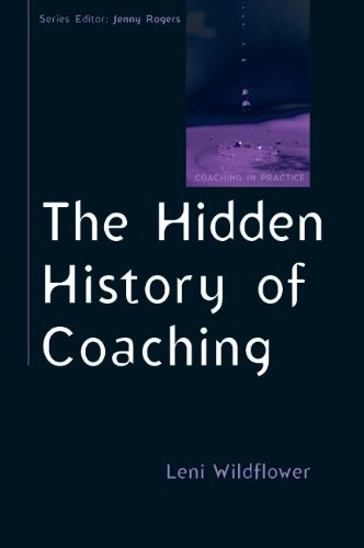 The Hidden History of Coaching (Coaching in Practice)