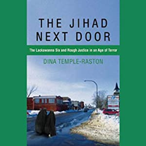 The Jihad Next Door: The Lackawanna Six and Rough Justice in an Age of Terror | [Dina Temple-Raston]