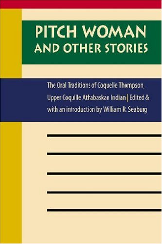Pitch Woman and Other Stories: The Oral Traditions of Coquelle Thompson, Upper Coquille Athabaskan Indian (Native Litera
