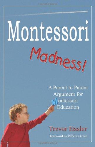 Montessori Madness! A Parent to Parent Argument for Montessori Education