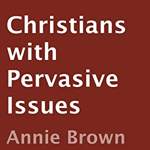 Christians with Pervasive Issues Audiobook