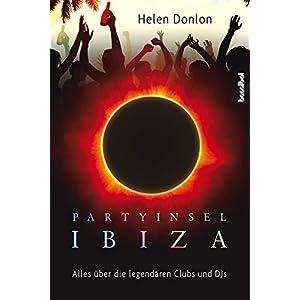 Partyinsel Ibiza - Alles über die legendären Clubs und DJs
