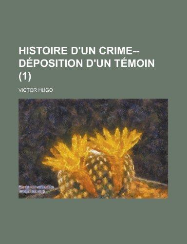 Histoire D'Un Crime--Deposition D'Un Temoin (1)