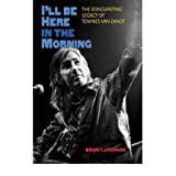 I'LL be Here in the Morning The Songwriting Legacy of Townes Van Zandt by Atkinson, Brian T. ( AUTHOR ) Jan-15...
