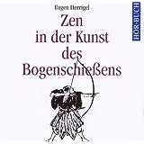 "Zen in der Kunst des Bogenschie�ens. 2 CDs.von ""Eugen Herrigel"""